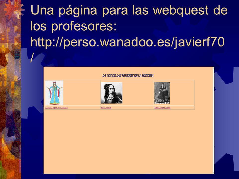 Una página para las webquest de los profesores: http://perso.wanadoo.es/javierf70 /
