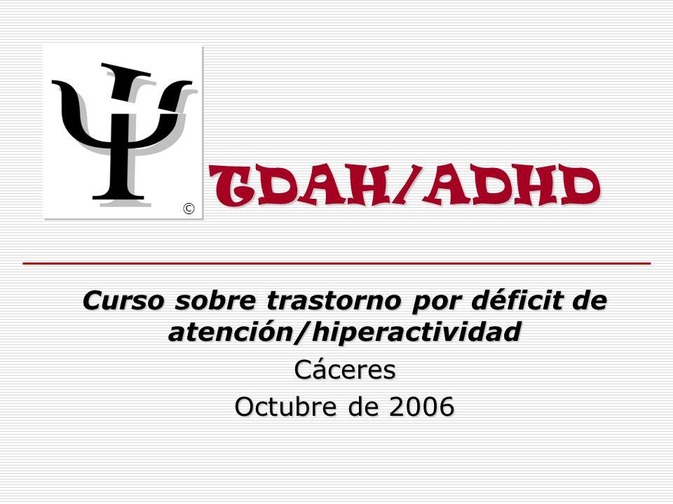 Curso sobre trastorno por déficit de atención/hiperactividad Cáceres Octubre de 2006 TDAH/ADHD ©