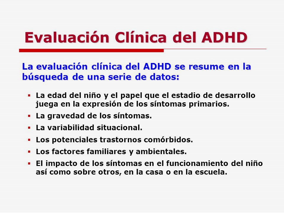 La evaluación clínica del ADHD se resume en la búsqueda de una serie de datos: La edad del niño y el papel que el estadio de desarrollo juega en la ex