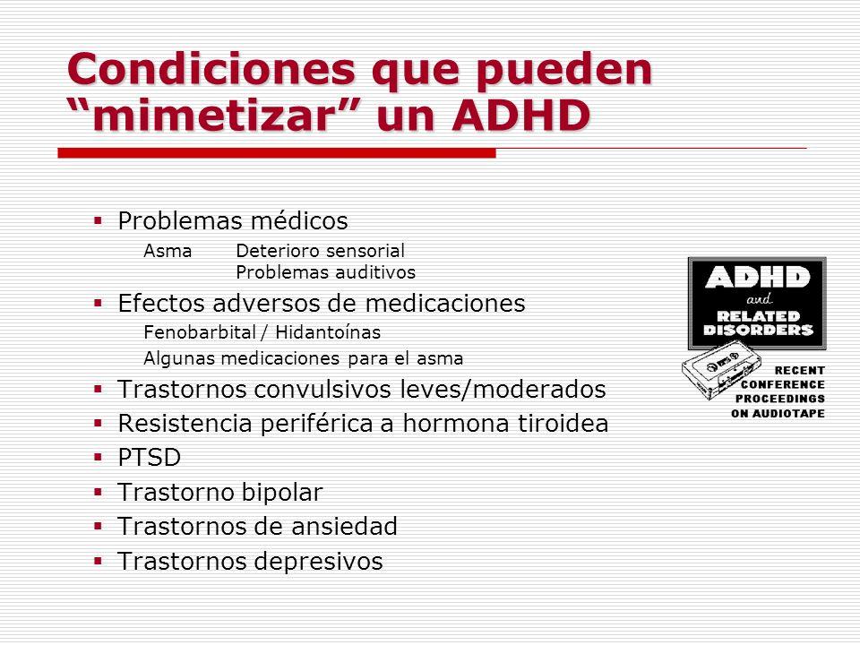 Condiciones que pueden mimetizar un ADHD Problemas médicos AsmaDeterioro sensorial Problemas auditivos Efectos adversos de medicaciones Fenobarbital /