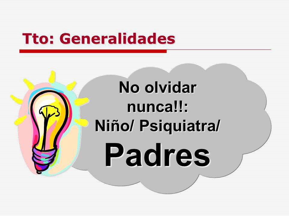 No olvidar nunca!!: Niño/ Psiquiatra/ Padres Tto: Generalidades