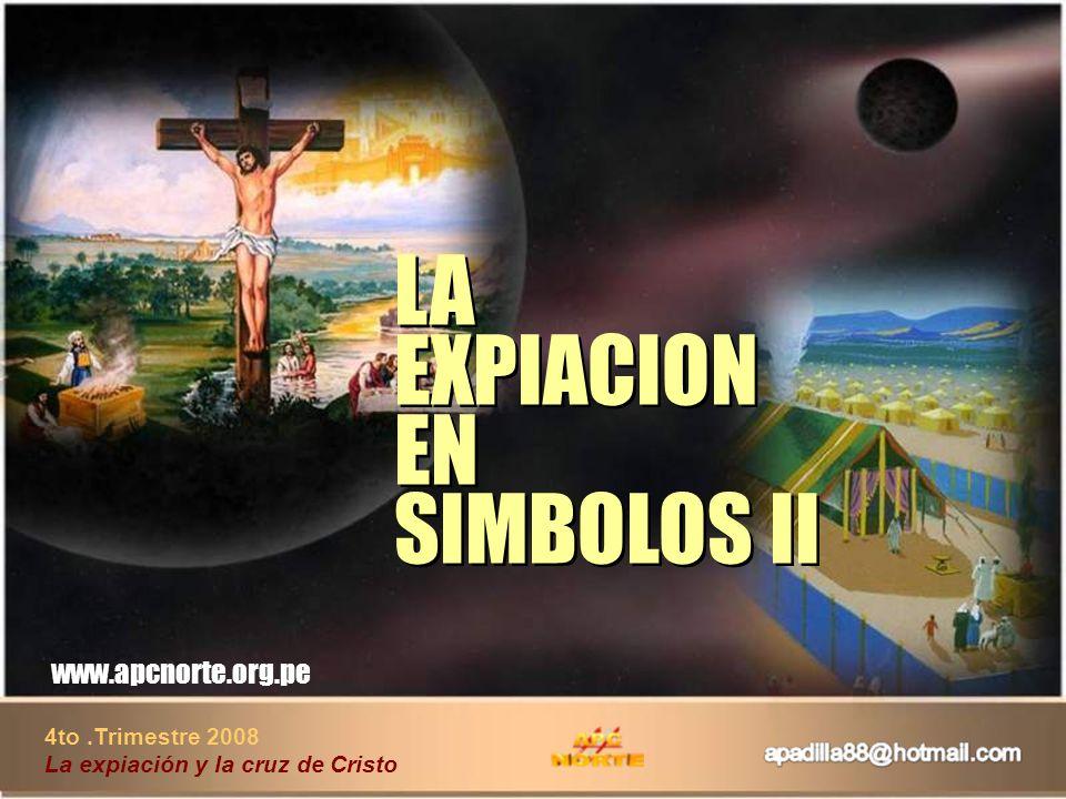 4to.Trimestre 2008 La expiación y la cruz de Cristo www.apcnorte.org.pe LA EXPIACION EN SIMBOLOS II LA EXPIACION EN SIMBOLOS II