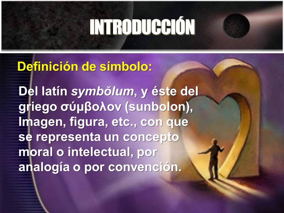 INTRODUCCIÓN Del latín symbŏlum, y éste del griego σύμβoλoν (sunbolon), Imagen, figura, etc., con que se representa un concepto moral o intelectual, p