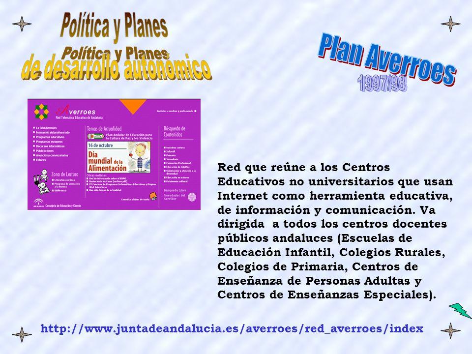 http://www.juntadeandalucia.es/averroes/red_averroes/index Red que reúne a los Centros Educativos no universitarios que usan Internet como herramienta educativa, de información y comunicación.