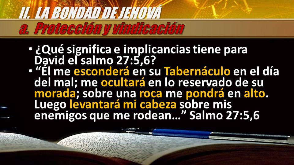 ¿Qué significa e implicancias tiene para David el salmo 27:5,6? Él me esconderá en su Tabernáculo en el día del mal; me ocultará en lo reservado de su