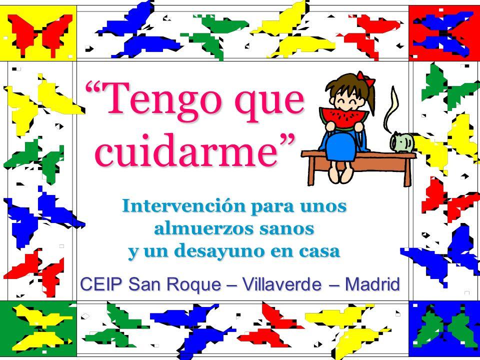 Tengo que cuidarme CEIP San Roque – Villaverde – Madrid Intervención para unos almuerzos sanos y un desayuno en casa