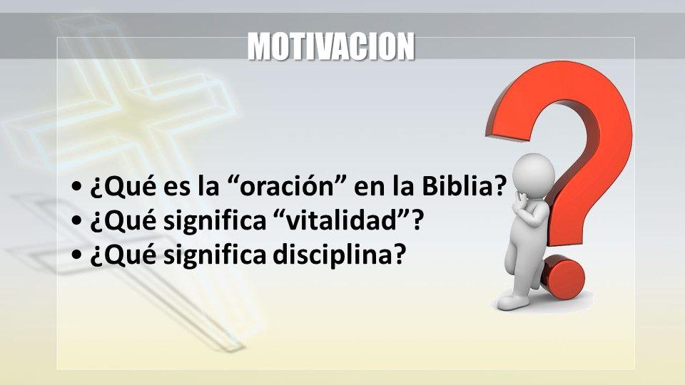 ¿Qué es la oración en la Biblia? ¿Qué significa vitalidad? ¿Qué significa disciplina? MOTIVACION