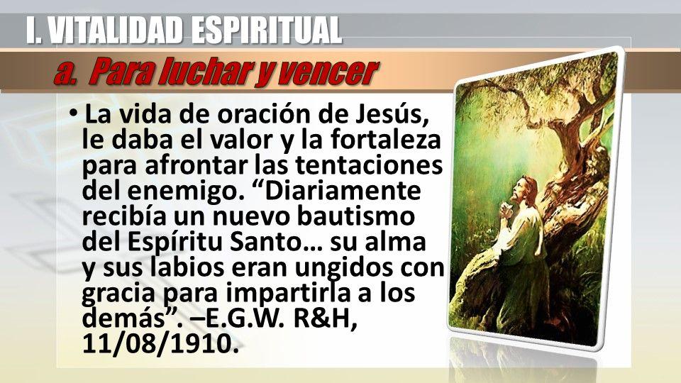La vida de oración de Jesús, le daba el valor y la fortaleza para afrontar las tentaciones del enemigo.
