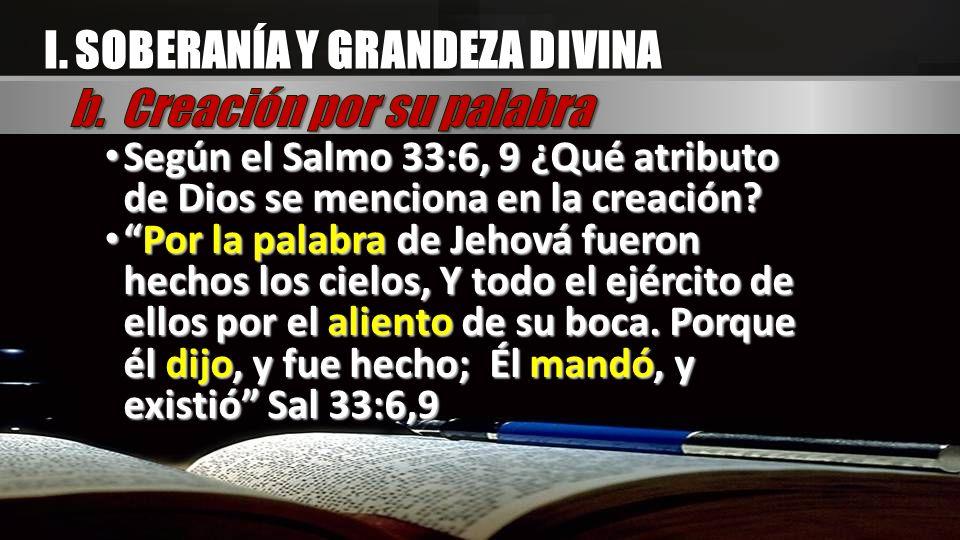 Según el Salmo 33:6, 9 ¿Qué atributo de Dios se menciona en la creación? Según el Salmo 33:6, 9 ¿Qué atributo de Dios se menciona en la creación? Por