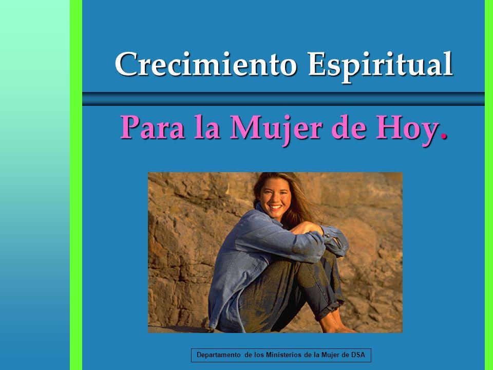 Crecimiento Espiritual Para la Mujer de Hoy. Departamento de los Ministerios de la Mujer de DSA