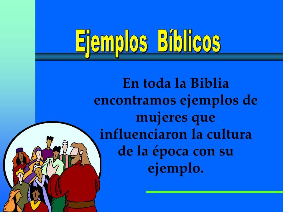 En toda la Biblia encontramos ejemplos de mujeres que influenciaron la cultura de la época con su ejemplo.
