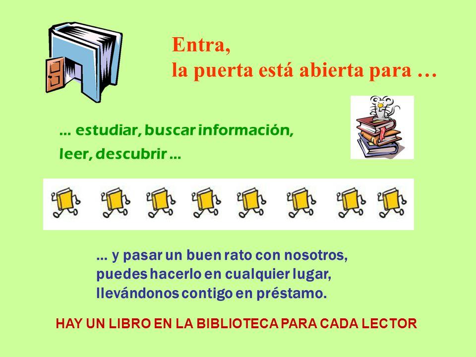 … estudiar, buscar información, leer, descubrir … Entra, la puerta está abierta para … … y pasar un buen rato con nosotros, puedes hacerlo en cualquier lugar, llevándonos contigo en préstamo.