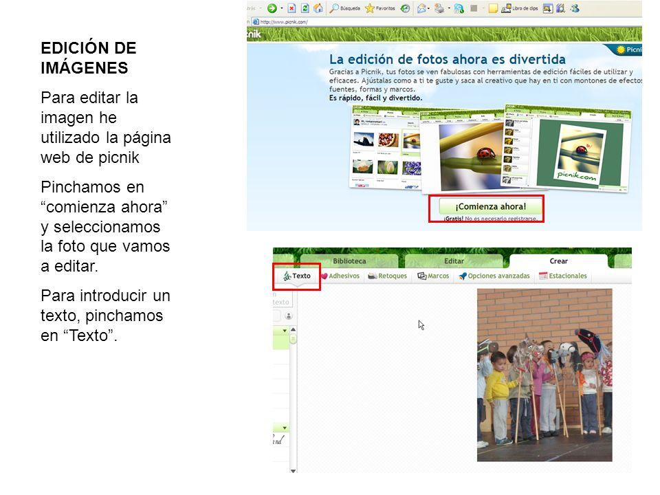 EDICIÓN DE IMÁGENES Para editar la imagen he utilizado la página web de picnik Pinchamos en comienza ahora y seleccionamos la foto que vamos a editar.