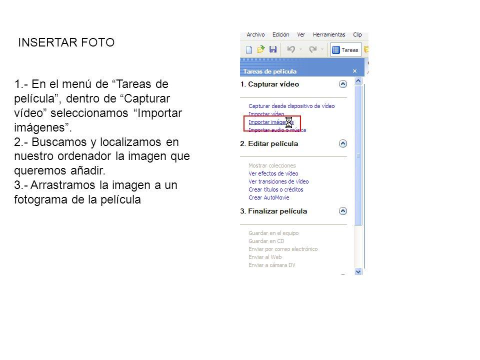 INSERTAR FOTO 1.- En el menú de Tareas de película, dentro de Capturar vídeo seleccionamos Importar imágenes. 2.- Buscamos y localizamos en nuestro or