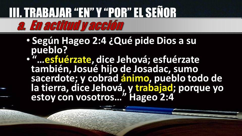 Según Hageo 2:4 ¿Qué pide Dios a su pueblo.