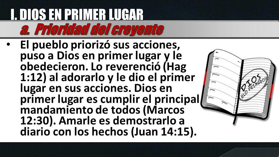 El pueblo priorizó sus acciones, puso a Dios en primer lugar y le obedecieron.
