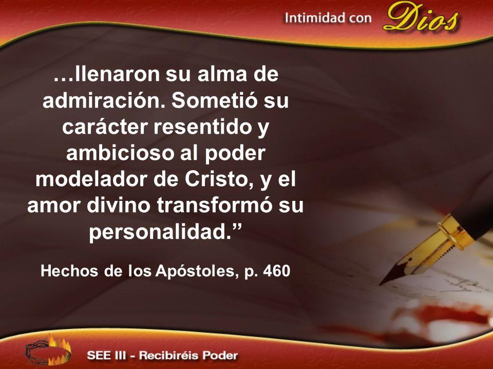 …llenaron su alma de admiración. Sometió su carácter resentido y ambicioso al poder modelador de Cristo, y el amor divino transformó su personalidad.
