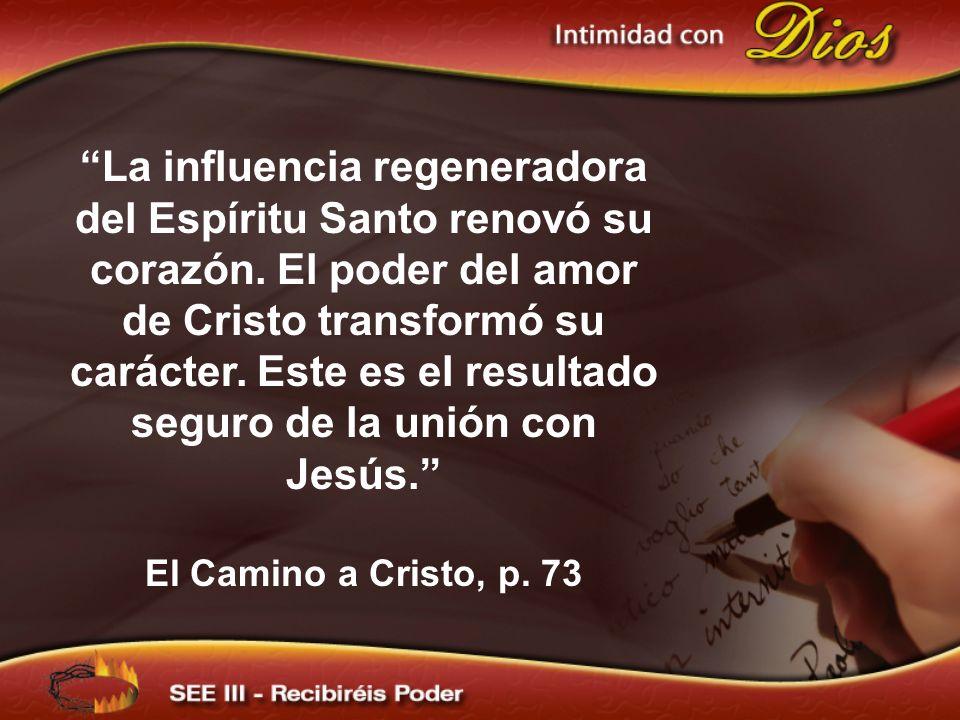 La influencia regeneradora del Espíritu Santo renovó su corazón. El poder del amor de Cristo transformó su carácter. Este es el resultado seguro de la