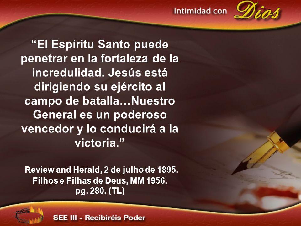El Espíritu Santo puede penetrar en la fortaleza de la incredulidad. Jesús está dirigiendo su ejército al campo de batalla…Nuestro General es un poder