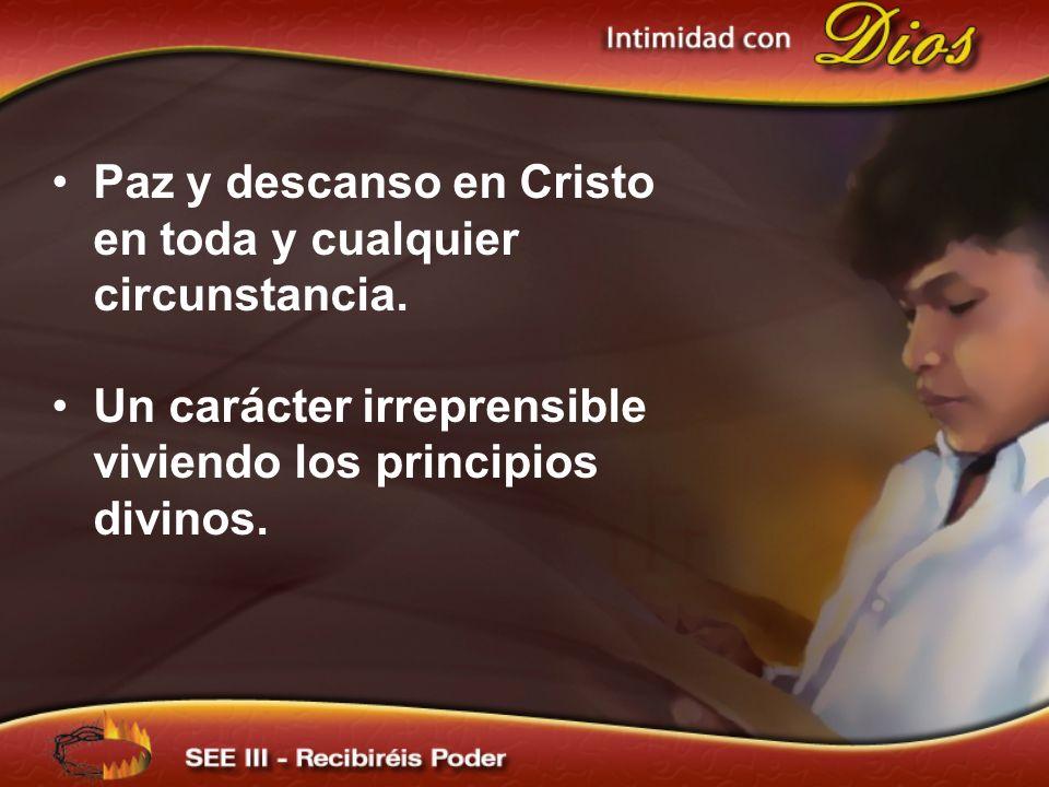 Paz y descanso en Cristo en toda y cualquier circunstancia. Un carácter irreprensible viviendo los principios divinos.