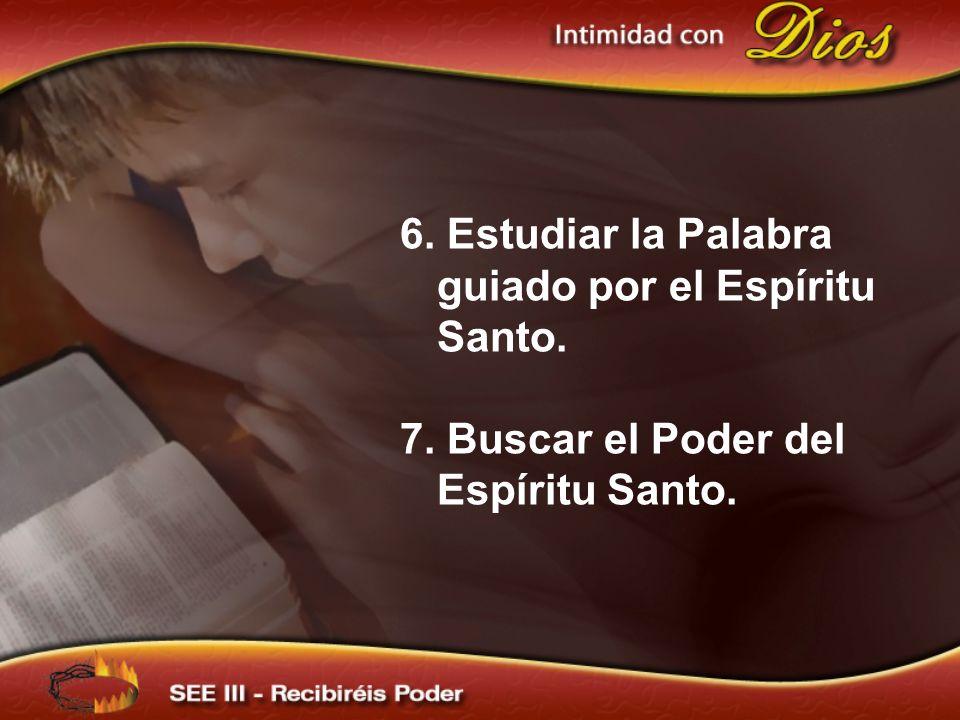 6. Estudiar la Palabra guiado por el Espíritu Santo. 7. Buscar el Poder del Espíritu Santo.