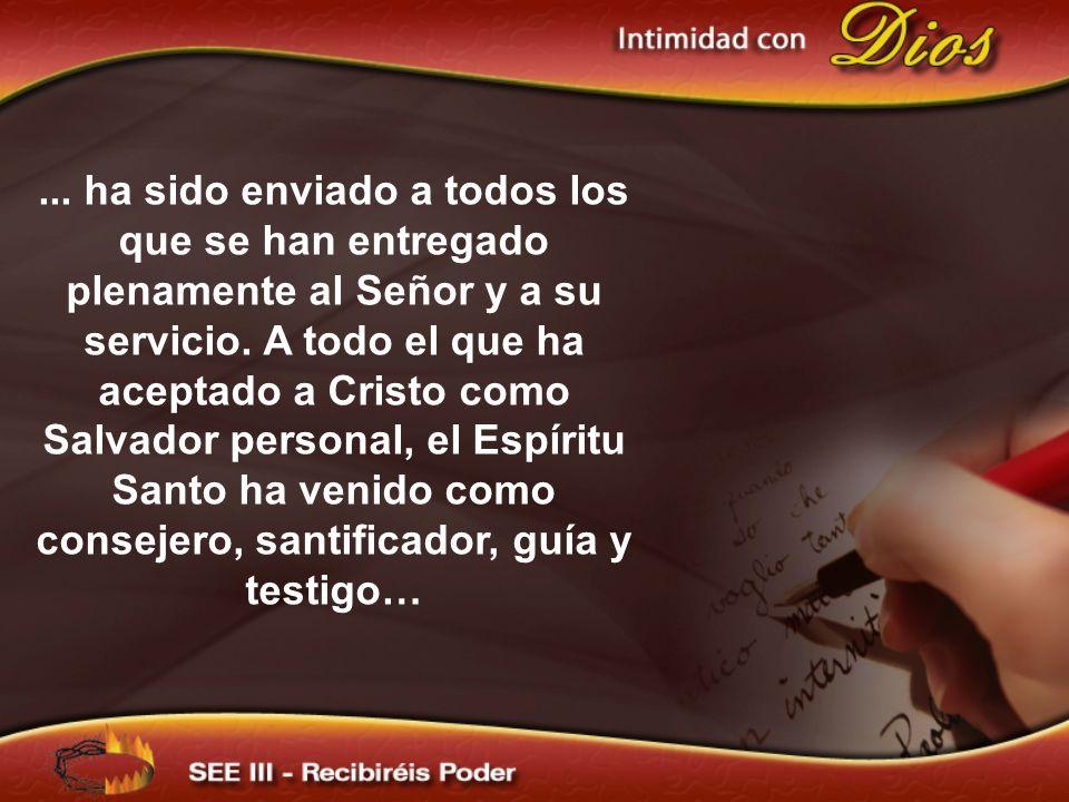 ... ha sido enviado a todos los que se han entregado plenamente al Señor y a su servicio. A todo el que ha aceptado a Cristo como Salvador personal, e