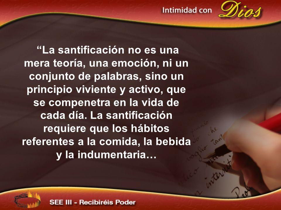 La santificación no es una mera teoría, una emoción, ni un conjunto de palabras, sino un principio viviente y activo, que se compenetra en la vida de