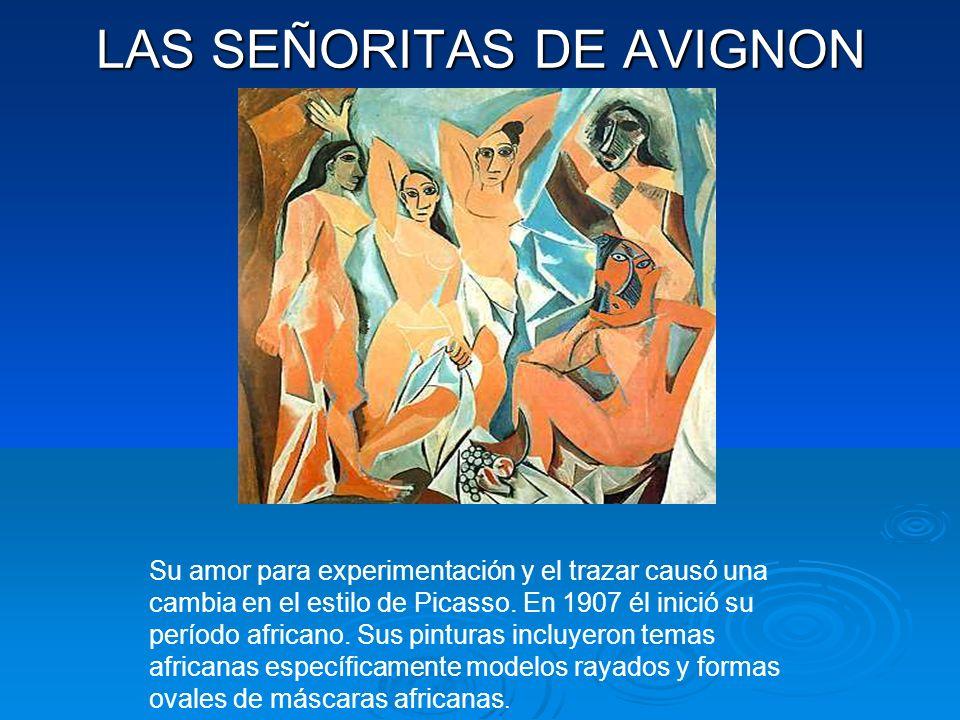 LAS SEÑORITAS DE AVIGNON Su amor para experimentación y el trazar causó una cambia en el estilo de Picasso.