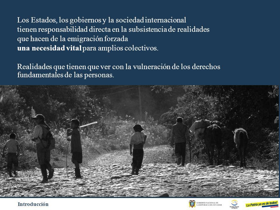 Introducción Los Estados, los gobiernos y la sociedad internacional tienen responsabilidad directa en la subsistencia de realidades que hacen de la em