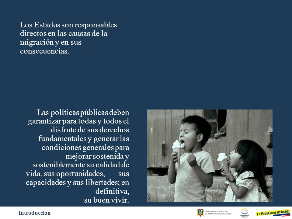 Introducción Los Estados son responsables directos en las causas de la migración y en sus consecuencias. Las políticas públicas deben garantizar para
