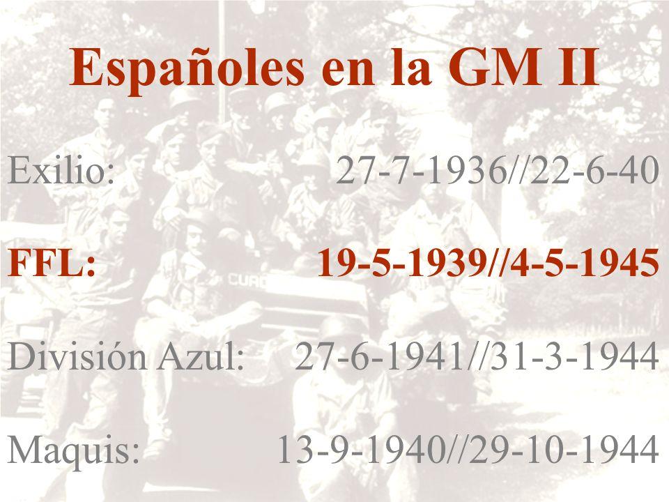 Españoles en la GM II Exilio: 27-7-1936//22-6-40 FFL: 19-5-1939//4-5-1945 División Azul: 27-6-1941//31-3-1944 Maquis:13-9-1940//29-10-1944