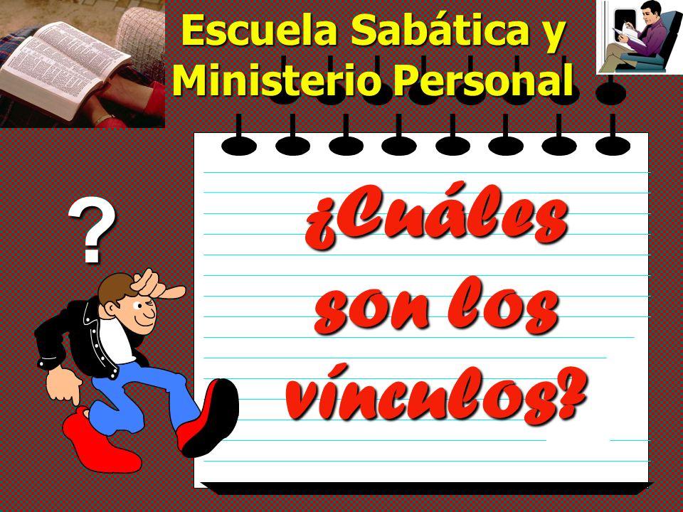 ¿Cuáles son los vínculos? Escuela Sabática y Ministerio Personal ?