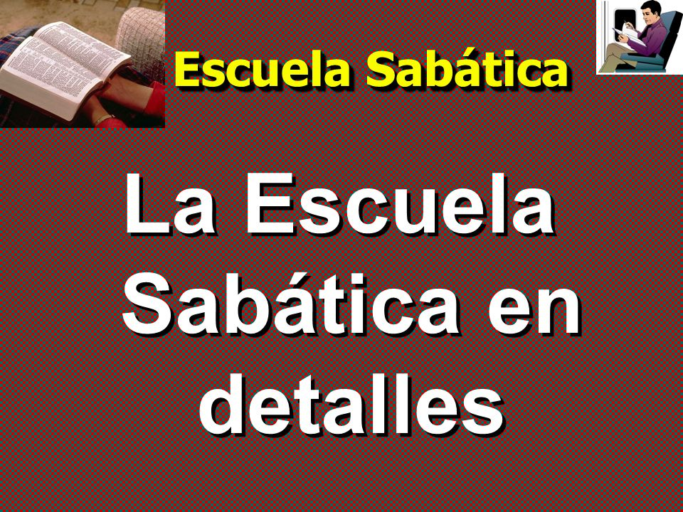 La Escuela Sabática en detalles Escuela Sabática