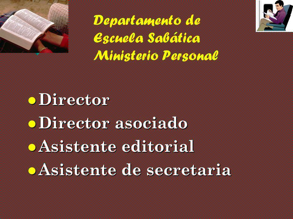 Departamento de Escuela Sabática Ministerio Personal Director Director Director asociado Director asociado Asistente editorial Asistente editorial Asistente de secretaria Asistente de secretaria