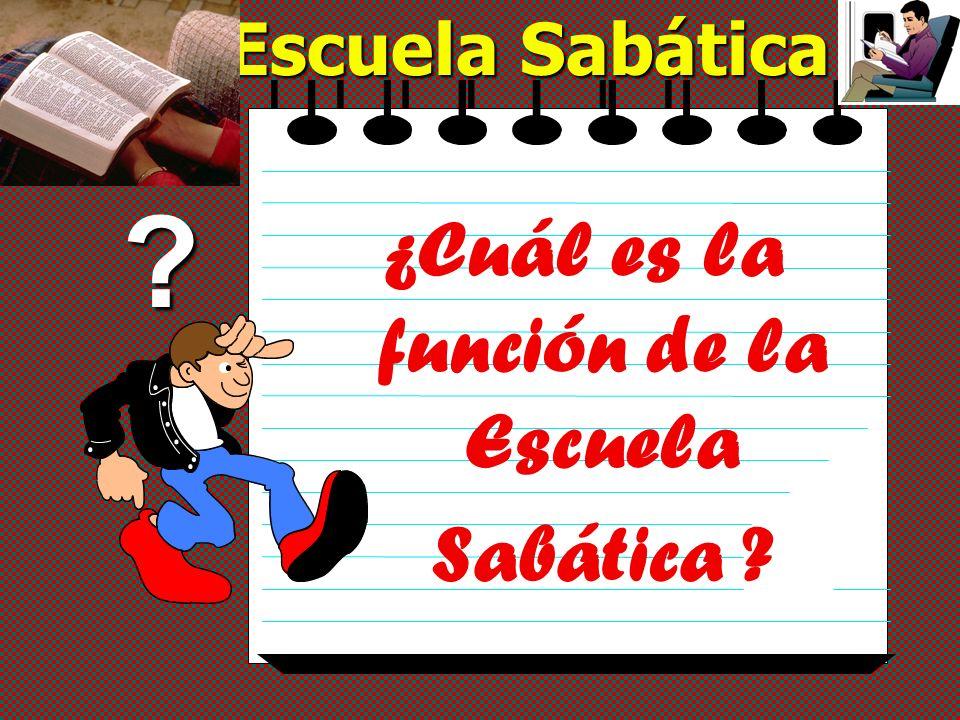 Escuela Sabática ¿Cuál es la función de la Escuela Sabática ??