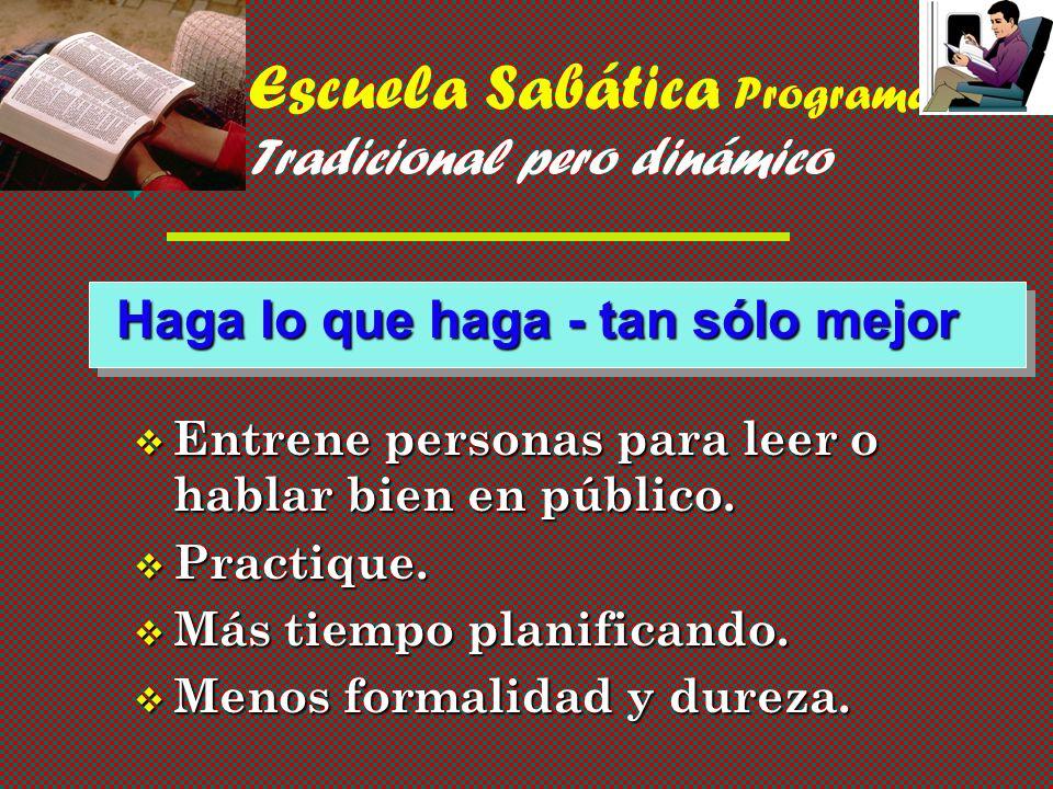 Escuela Sabática Programas - Tradicional pero dinámico Haga lo que haga - tan sólo mejor v Entrene personas para leer o hablar bien en público.