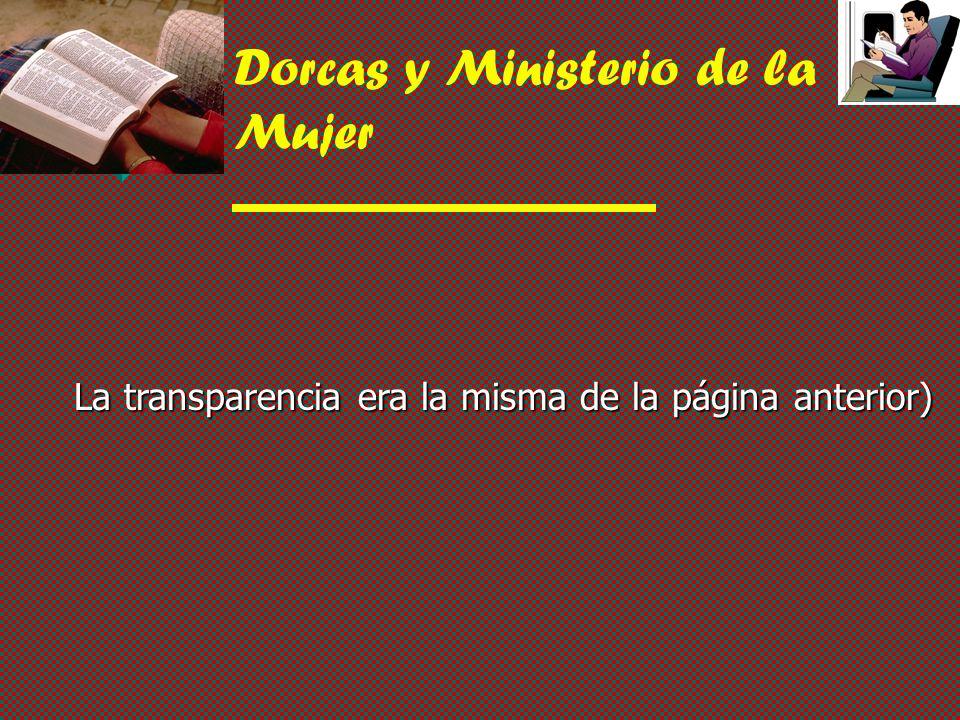 Dorcas y Ministerio de la Mujer La transparencia era la misma de la página anterior)
