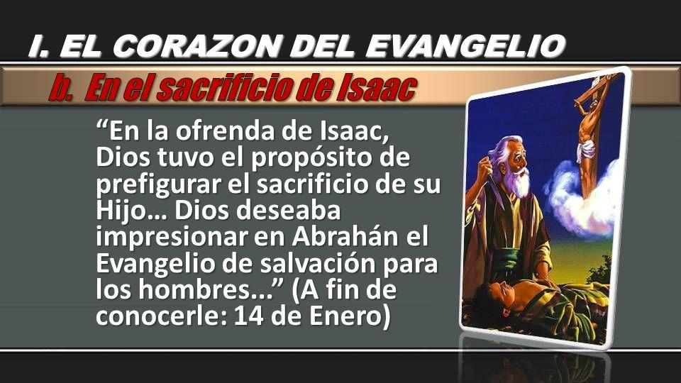 En la ofrenda de Isaac, Dios tuvo el propósito de prefigurar el sacrificio de su Hijo… Dios deseaba impresionar en Abrahán el Evangelio de salvación p