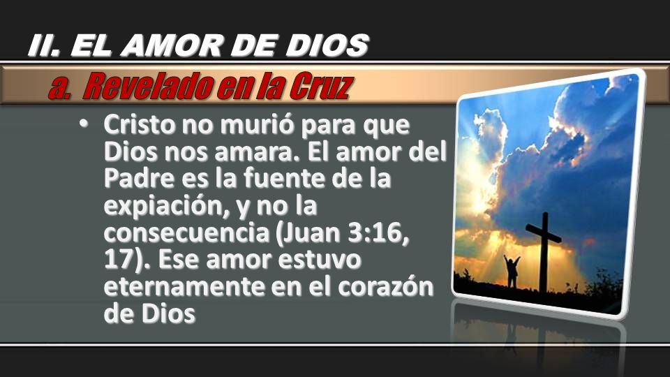Cristo no murió para que Dios nos amara. El amor del Padre es la fuente de la expiación, y no la consecuencia (Juan 3:16, 17). Ese amor estuvo eternam