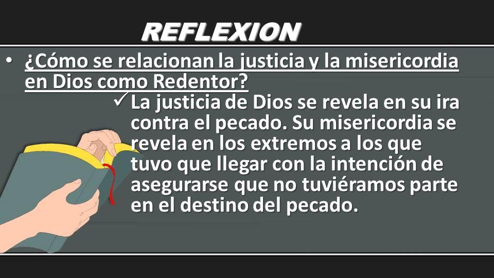 REFLEXION ¿Cómo se relacionan la justicia y la misericordia en Dios como Redentor? ¿Cómo se relacionan la justicia y la misericordia en Dios como Rede