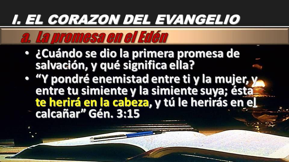 ¿Cuándo se dio la primera promesa de salvación, y qué significa ella? ¿Cuándo se dio la primera promesa de salvación, y qué significa ella? Y pondré e