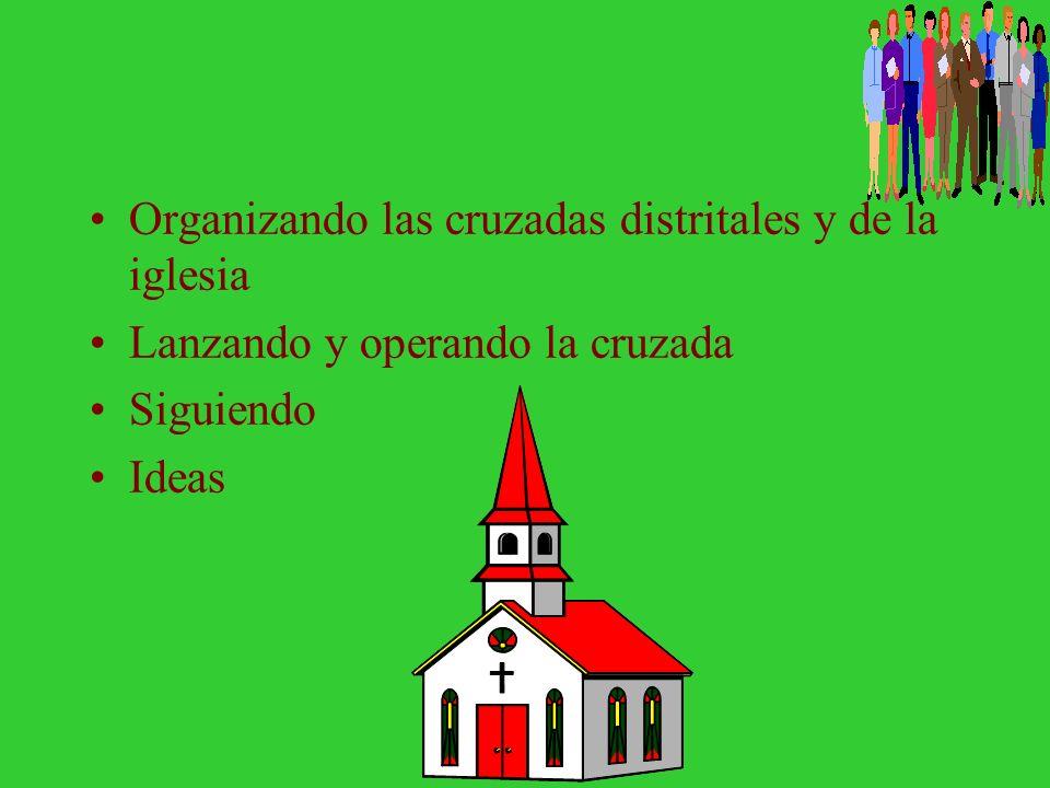 Organizando la cruzada de la asociación/misión –Después de completar la cruzada previa, el director de ES/MP y el presidente de la asociación/misión d