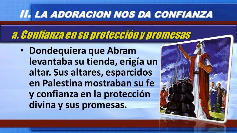 Dondequiera que Abram levantaba su tienda, erigía un altar. Sus altares, esparcidos en Palestina mostraban su fe y confianza en la protección divina y