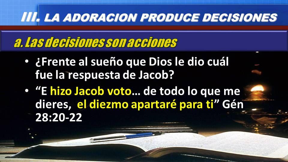 ¿Frente al sueño que Dios le dio cuál fue la respuesta de Jacob? E hizo Jacob voto… de todo lo que me dieres, el diezmo apartaré para ti Gén 28:20-22
