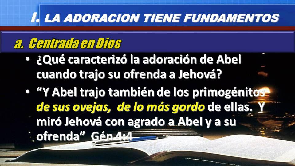 ¿Qué caracterizó la adoración de Abel cuando trajo su ofrenda a Jehová? ¿Qué caracterizó la adoración de Abel cuando trajo su ofrenda a Jehová? Y Abel