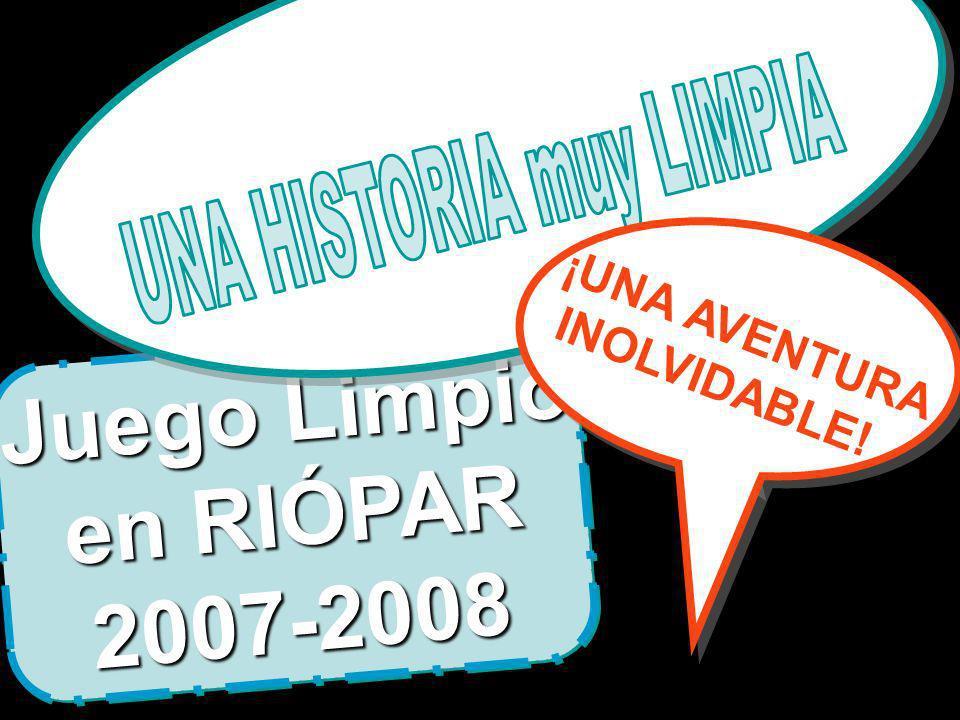 Juego Limpio en RIÓPAR 2007-2008 Juego Limpio en RIÓPAR 2007-2008 ¡UNA AVENTURA INOLVIDABLE!