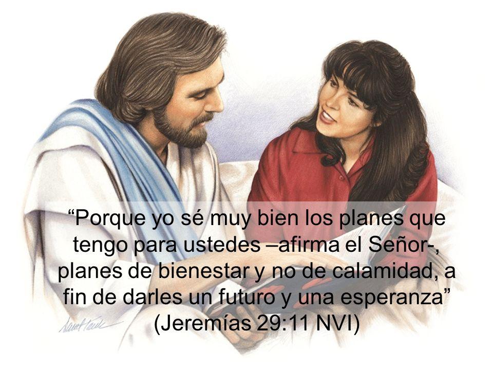 Porque yo sé muy bien los planes que tengo para ustedes –afirma el Señor-, planes de bienestar y no de calamidad, a fin de darles un futuro y una espe