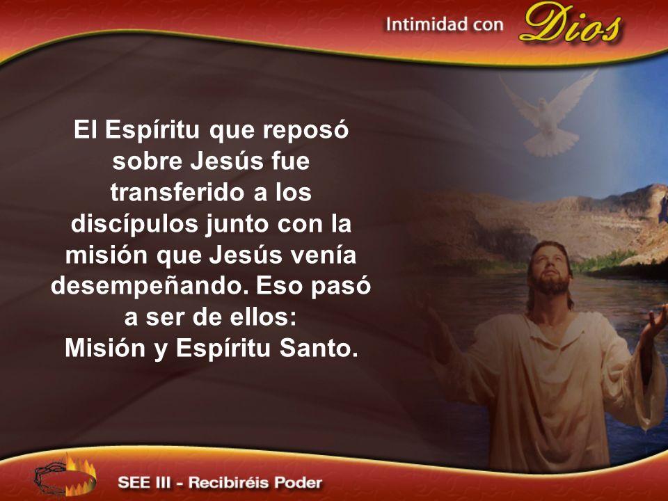 El Espíritu que reposó sobre Jesús fue transferido a los discípulos junto con la misión que Jesús venía desempeñando.