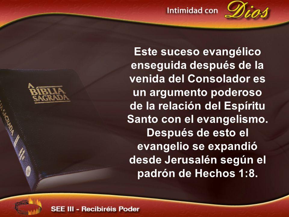 Este suceso evangélico enseguida después de la venida del Consolador es un argumento poderoso de la relación del Espíritu Santo con el evangelismo.