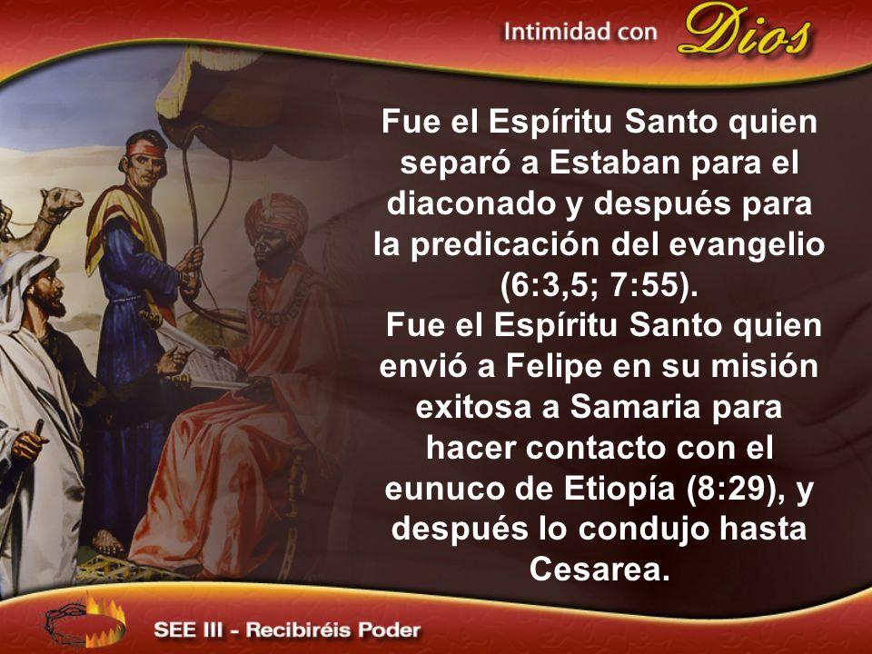 Fue el Espíritu Santo quien separó a Estaban para el diaconado y después para la predicación del evangelio (6:3,5; 7:55).